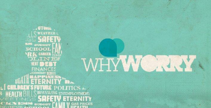 Why Worry- Sermon Series